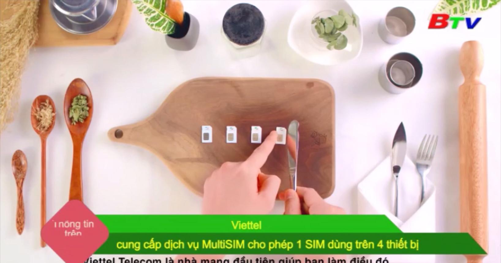Viettel cung cấp dịch vụ MultiSIM cho phép 1 SIM dùng trên 4 thiết bị