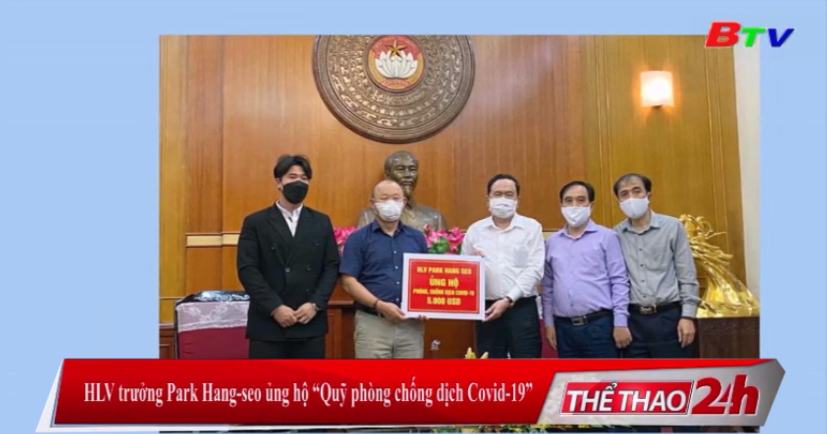 """HLV Park Hang-seo ủng hộ """"Quỹ phòng, chống dịch Covid-19"""""""